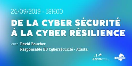 De la Cyber Sécurité à la Cyber Résilience
