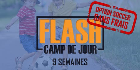 ***Promotion Réservation Hâtive*** Camp de jour FLASH (Option Soccer - Camp de Soccer) - Camp d'été 2020 (9 semaines disponibles) billets