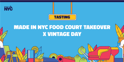 Made in NYC Food Court Takeover x Vintage Day