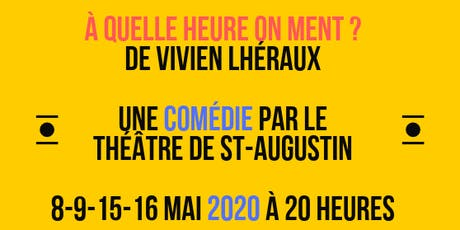 À QUELLE HEURE ON MENT ? , une comédie par le THÉÂTRE DE ST-AUGUSTIN billets