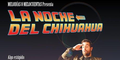 Melodías o Melocuentas Presenta: La Noche del Chihuahua entradas