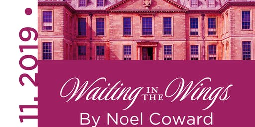 WAITING IN THE WINGS, a classic play by Noel Coward;  A Staged Reading