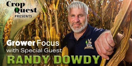 Grower Focus with Randy Dowdy, Presented by Crop Quest tickets