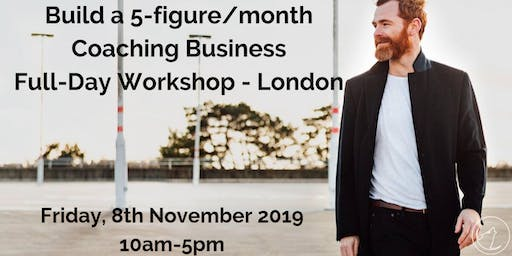 Build a 5-figure/month Coaching Business Full-Day Workshop - London