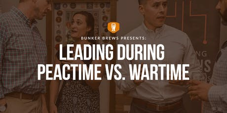 Bunker Brews Chicago: Leading During Peactime vs. Wartime tickets