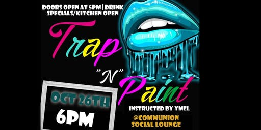 Trap & Paint @Communion Social Lounge Oct 26th 6-8
