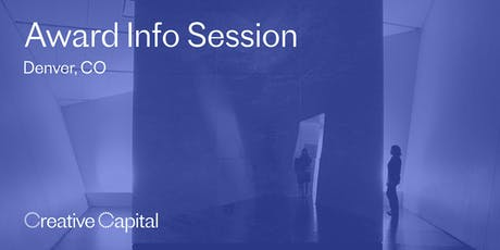 Creative Capital 2020 Award Application Info Session - Denver tickets