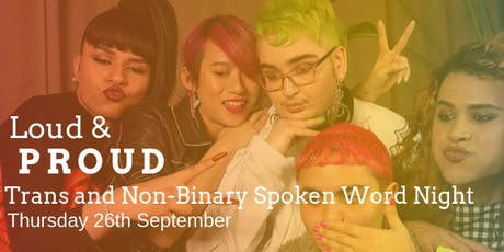 Loud & Proud - Trans and Non-Binary Spoken Word Night tickets