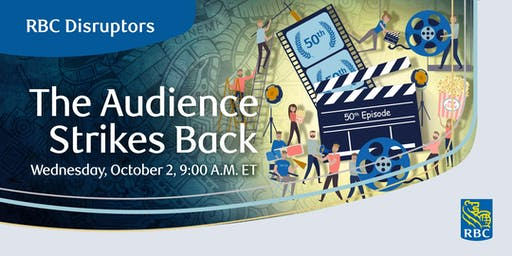 RBC Disruptors: The Audience Strikes Back