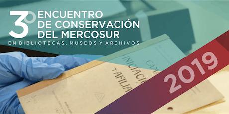 3° Encuentro de Conservación del Mercosur en Bibliotecas, Museos y Archivos entradas