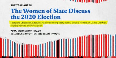 The Year Ahead: The Women of Slate Discuss the 2020 Election