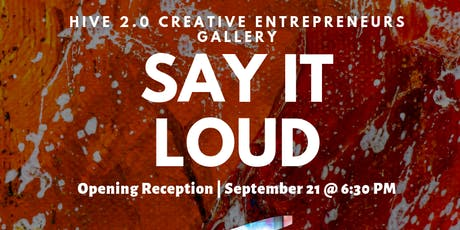 Say It Loud Opening Ceremony | The Creative Entrepreneurs Gallery tickets