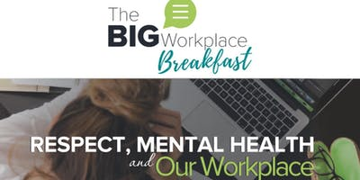 Big Workplace Breakfast #3 - Respect, Mental Health and our Workplace