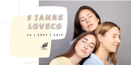 Jubiläumsparty: 5 Jahre LOVECO Tickets
