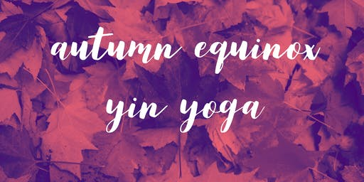 Autumn Equinox Yin Yoga