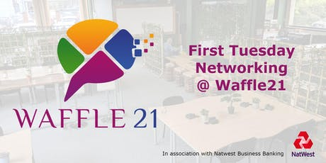 First Tuesday Networking@Waffle 21 presents - #Marketing  #NatWestBoost  tickets