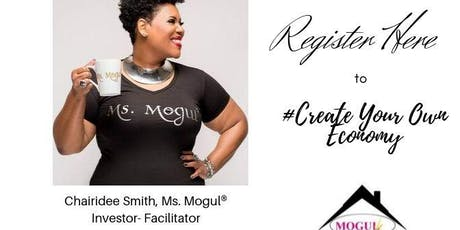 Ms. Mogul's® Create Your Own Economy® -Real Estate Investing For Beginners tickets