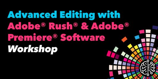 Advanced Editing with Adobe® Rush® & Adobe® Premiere® Software