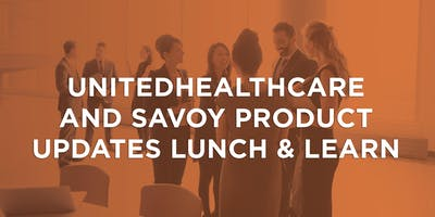 UnitedHealthcare and Savoy Product Updates Lunch & Learn