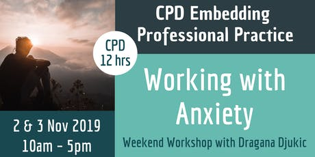 Working with Anxiety - CPD Weekend Workshop with Dragana Djukic tickets