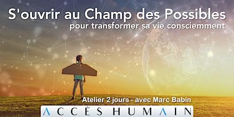 S'ouvrir au Champ des Possibles - pour transformer sa vie consciemment billets