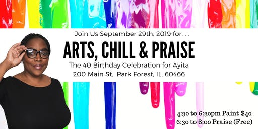Arts, Chill & Praise 40th Birthday Party!