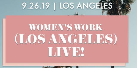WOMEN'S WORK (LOS ANGELES) - LIVE! tickets
