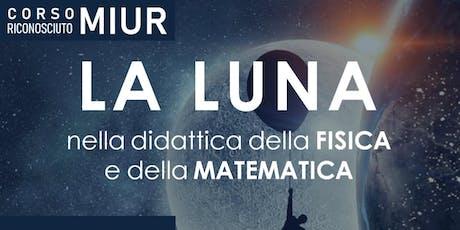 La Luna nella didattica della Fisica e della Matematica biglietti