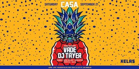 XELAS presents CASA w/ VADE +DJ TAYER tickets