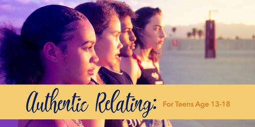 Authentic Relating for Teens Ages 13-18 (Phoenixville)