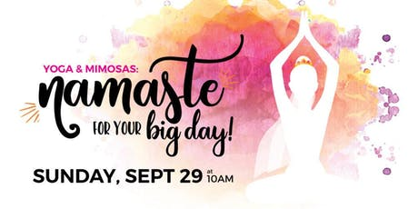 Namaste for your Big Day Yoga Class & Mimosas tickets