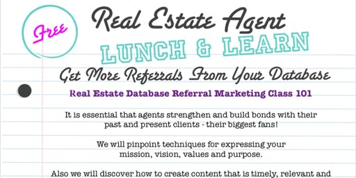 "Free - Realtor Lunch & Learn  ""Get More Referrals Now"" Database Class"
