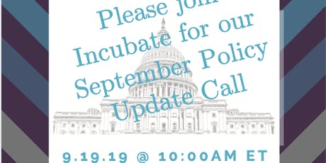 Incubate September Policy Call  (Dial-in information will be directly sent) tickets