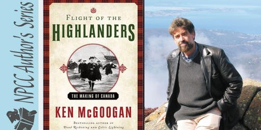 Ken McGoogan Flight of the Highlanders: The Making of Canada