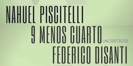 Nahuel Piscitelli + 9MenosCuarto + Fede Disanti entradas
