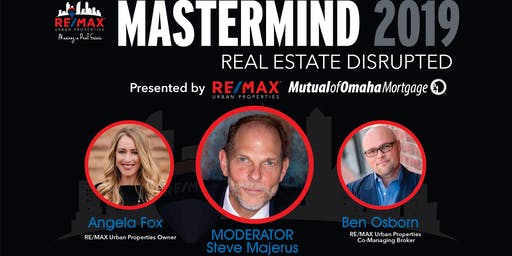 MASTERMIND REAL ESTATE DISRUPTED - WHAT AGENTS NEED TO KNOW TO COMPETE AND WIN IN THE DIGITAL REAL ESTATE SHIFT