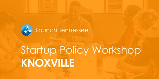 LaunchTN Startup Policy Workshop: Knoxville