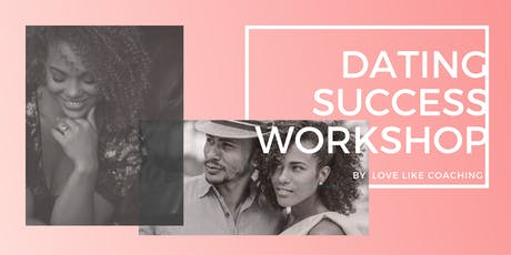 Dating Success Workshop by Love Like Coaching tickets