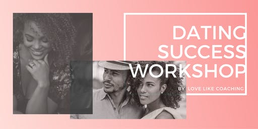 Dating Success Workshop by Love Like Coaching