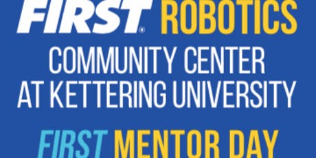 FIRST Mentor Day 2019 - FIRST Robotics Community Center at Kettering Univ. tickets
