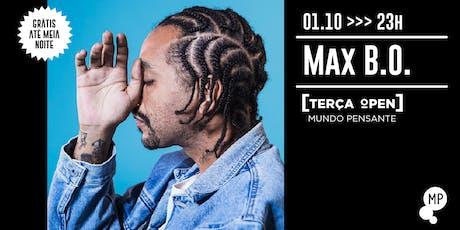 01/10 - TERÇA OPEN | MAX B.O. NO MUNDO PENSANTE ingressos