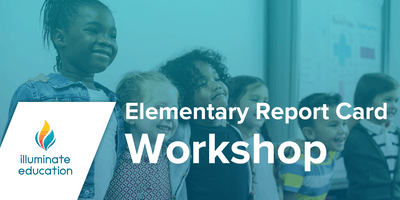 Illuminate Education Workshop: Fall 2019 Elementary Report Card Training NorCal (2-Days)