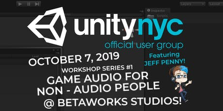 UnityNYC Workshop Series #1 - Game Audio for Non-Audio People w/ Jeff Penny tickets