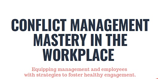 CONFLICT MANAGEMENT MASTERY IN THE WORKPLACE