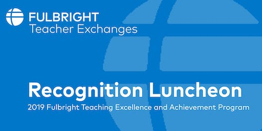2019 Fulbright TEA Recognition Luncheon - Invitation Only