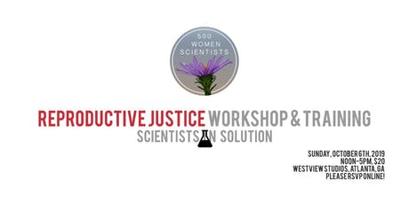Reproductive Justice Workshop and Training: Scientists in Solution tickets