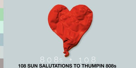 808's + 108 [108 Sun Salutations to Thumpin 808's] tickets
