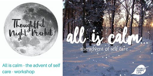 All is Calm - the advent of self care - workshop