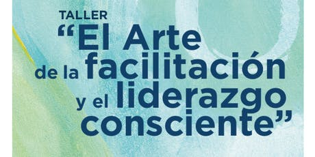 El arte de la Facilitación y el liderazgo consciente entradas