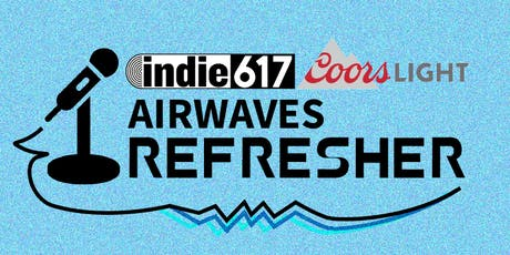 indie617 Airwaves Refresher Talent Search presented by Coors Light tickets